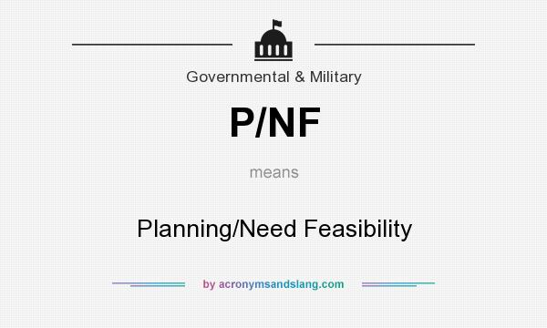What does P/NF mean? It stands for Planning/Need Feasibility
