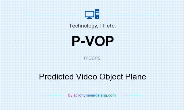 What does P-VOP mean? It stands for Predicted Video Object Plane