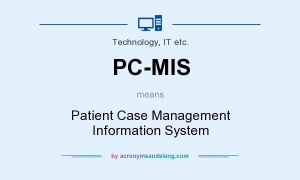 What does PC-MIS mean? It stands for Patient Case Management Information System