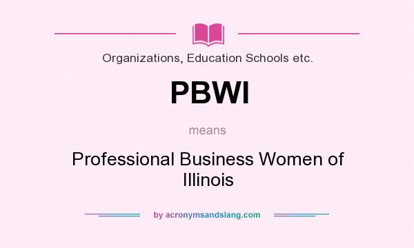 What does PBWI mean? It stands for Professional Business Women of Illinois
