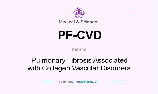 What does PF-CVD mean? It stands for Pulmonary Fibrosis Associated with Collagen Vascular Disorders