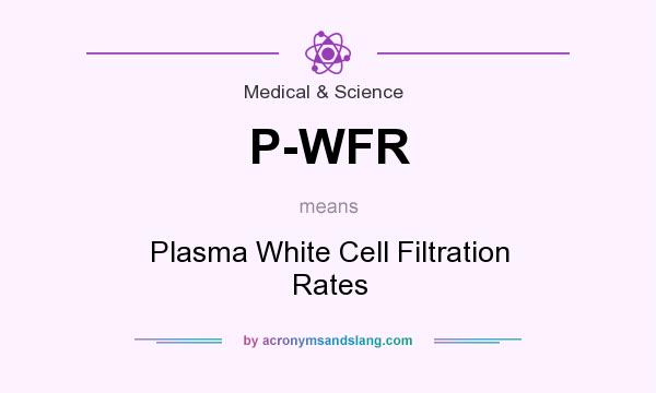 What does P-WFR mean? It stands for Plasma White Cell Filtration Rates
