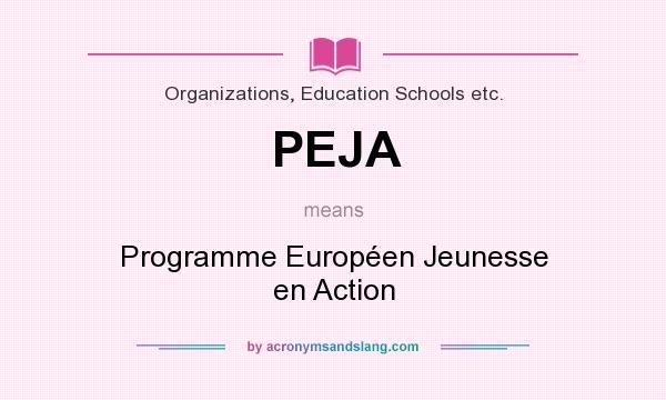 What does PEJA mean? It stands for Programme Européen Jeunesse en Action