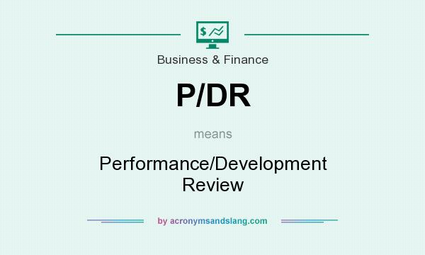 What does P/DR mean? It stands for Performance/Development Review