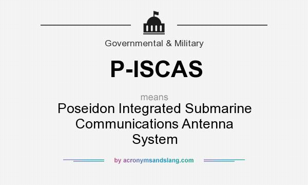 What does P-ISCAS mean? It stands for Poseidon Integrated Submarine Communications Antenna System