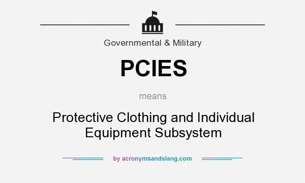 What does PCIES mean? It stands for Protective Clothing and Individual Equipment Subsystem