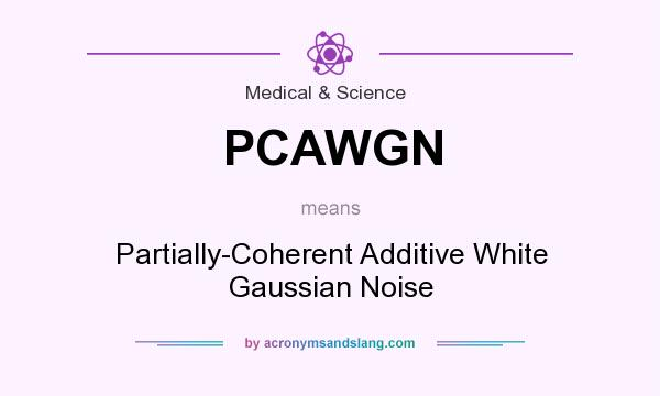 What does PCAWGN mean? It stands for Partially-Coherent Additive White Gaussian Noise
