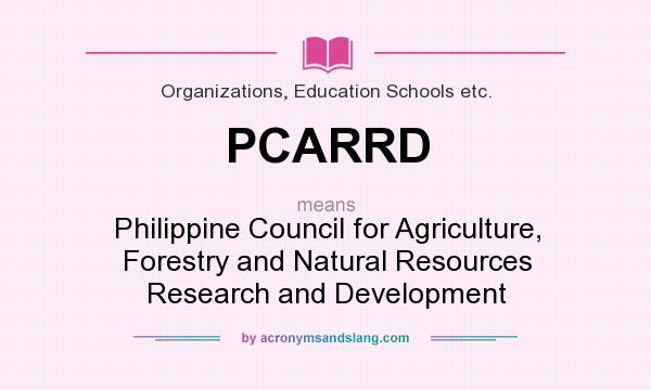 What does PCARRD mean? It stands for Philippine Council for Agriculture, Forestry and Natural Resources Research and Development