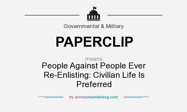 What does PAPERCLIP mean? It stands for People Against People Ever Re-Enlisting: Civilian Life Is Preferred