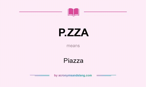 What does P.ZZA mean? It stands for Piazza