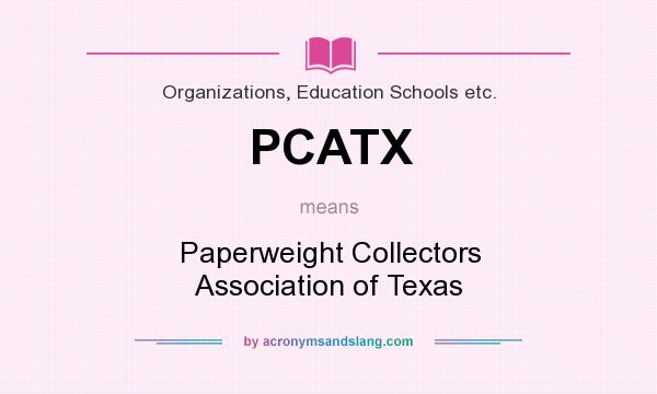 What does PCATX mean? It stands for Paperweight Collectors Association of Texas