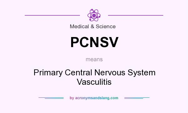 What does PCNSV mean? It stands for Primary Central Nervous System Vasculitis