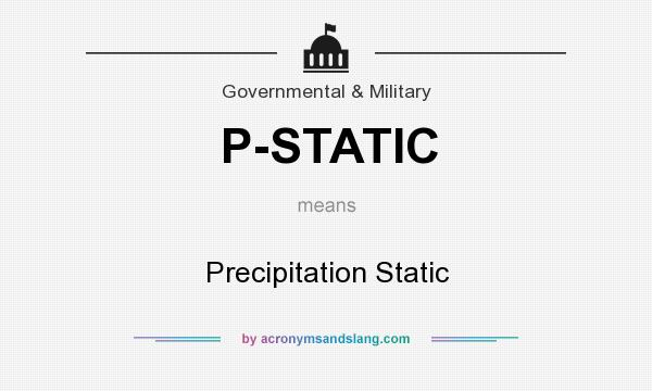 What does P-STATIC mean? It stands for Precipitation Static