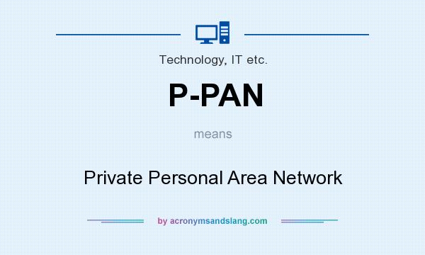 What does P-PAN mean? It stands for Private Personal Area Network