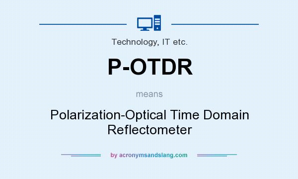 What does P-OTDR mean? It stands for Polarization-Optical Time Domain Reflectometer