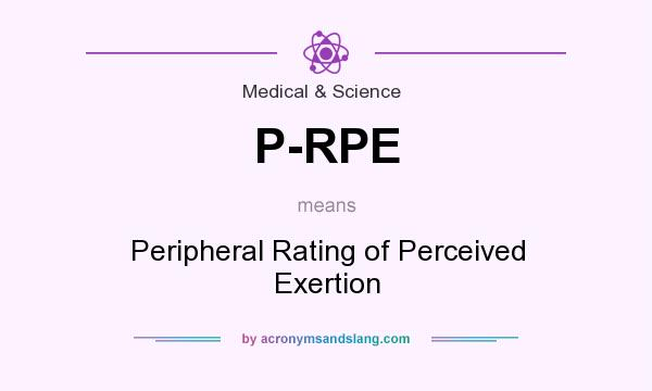 What does P-RPE mean? It stands for Peripheral Rating of Perceived Exertion