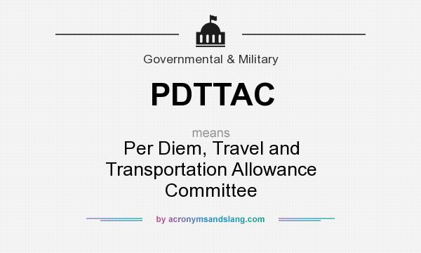 What does PDTTAC mean? It stands for Per Diem, Travel and Transportation Allowance Committee