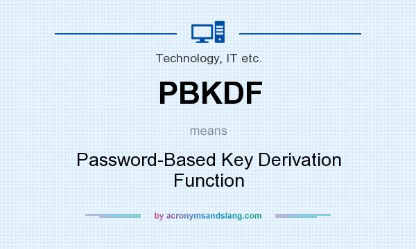 What does PBKDF mean? It stands for Password-Based Key Derivation Function