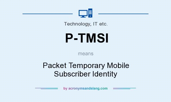 What does P-TMSI mean? It stands for Packet Temporary Mobile Subscriber Identity