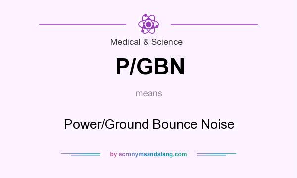 What does P/GBN mean? It stands for Power/Ground Bounce Noise