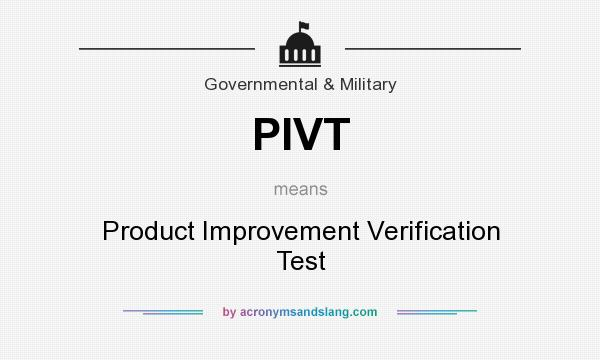 What does PIVT mean? It stands for Product Improvement Verification Test