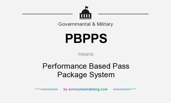What does PBPPS mean? It stands for Performance Based Pass Package System