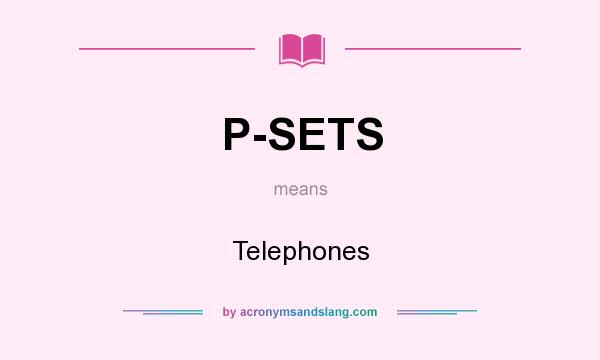What does P-SETS mean? It stands for Telephones