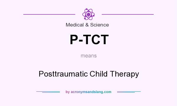 What does P-TCT mean? It stands for Posttraumatic Child Therapy