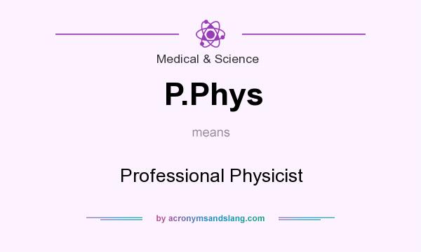 What does P.Phys mean? It stands for Professional Physicist