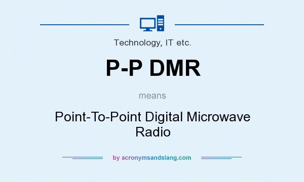 What does P-P DMR mean? It stands for Point-To-Point Digital Microwave Radio