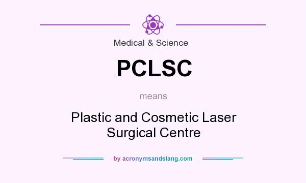 What does PCLSC mean? It stands for Plastic and Cosmetic Laser Surgical Centre