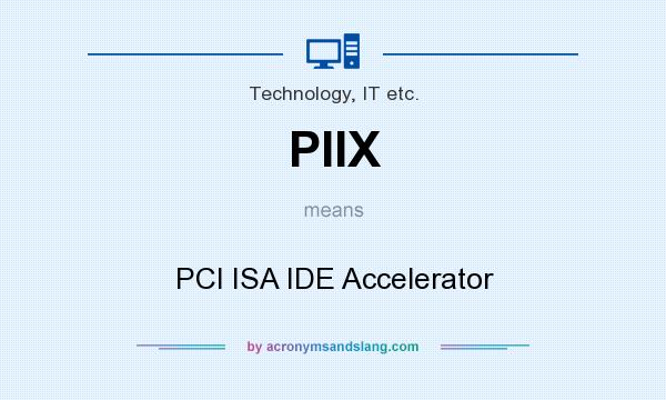 What does PIIX mean? It stands for PCI ISA IDE Accelerator