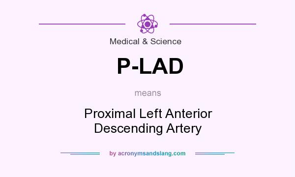 What does P-LAD mean? It stands for Proximal Left Anterior Descending Artery