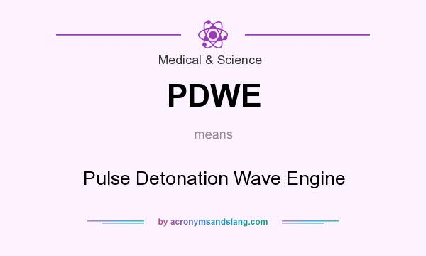 What does PDWE mean? It stands for Pulse Detonation Wave Engine