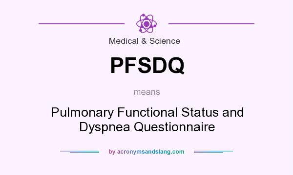 What does PFSDQ mean? It stands for Pulmonary Functional Status and Dyspnea Questionnaire