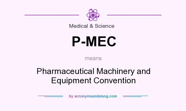 What does P-MEC mean? It stands for Pharmaceutical Machinery and Equipment Convention