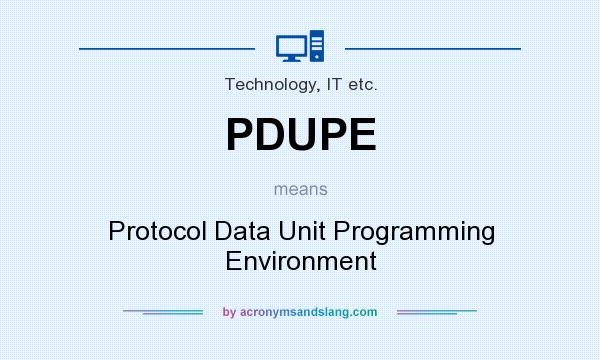 What does PDUPE mean? It stands for Protocol Data Unit Programming Environment