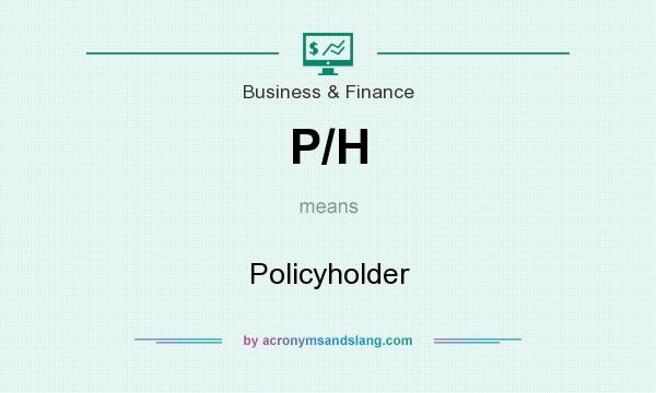 What does P/H mean? It stands for Policyholder