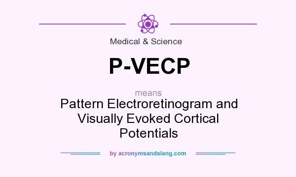 What does P-VECP mean? It stands for Pattern Electroretinogram and Visually Evoked Cortical Potentials