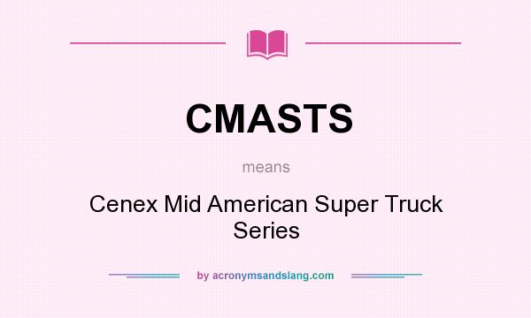 What does CMASTS mean? It stands for Cenex Mid American Super Truck Series