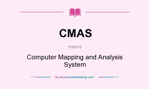 What does CMAS mean? It stands for Computer Mapping and Analysis System