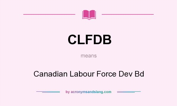 What does CLFDB mean? It stands for Canadian Labour Force Dev Bd