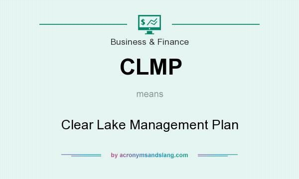 What does CLMP mean? It stands for Clear Lake Management Plan