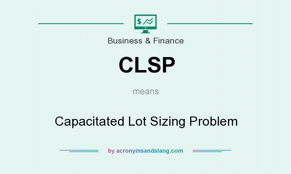 What does CLSP mean? It stands for Capacitated Lot Sizing Problem