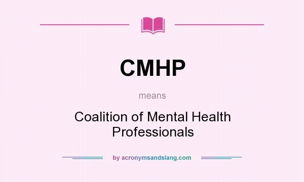 What does CMHP mean? It stands for Coalition of Mental Health Professionals