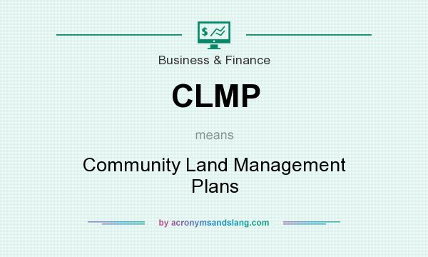 What does CLMP mean? It stands for Community Land Management Plans