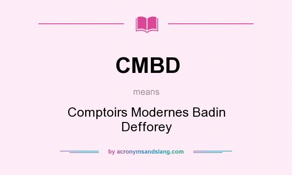 What does CMBD mean? It stands for Comptoirs Modernes Badin Defforey