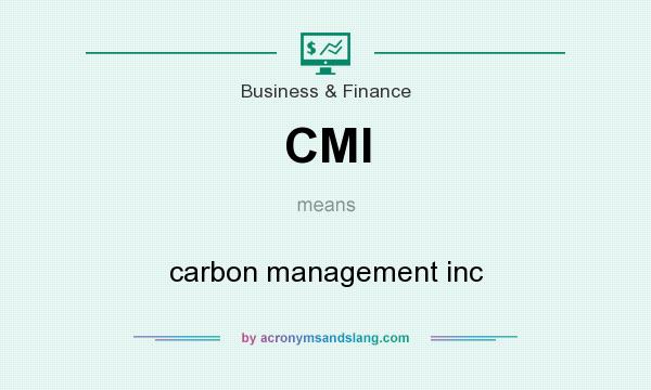 What does CMI mean? It stands for carbon management inc