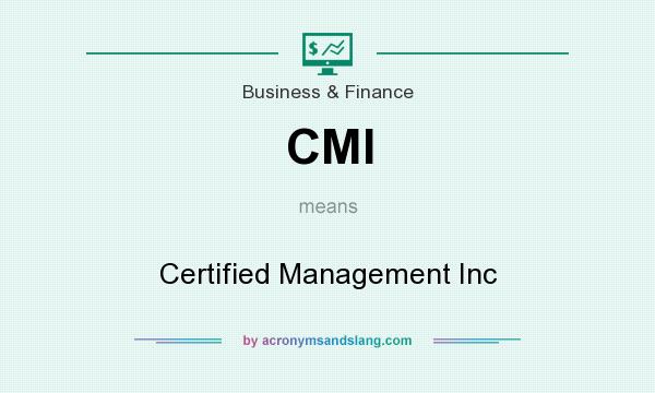 What does CMI mean? It stands for Certified Management Inc