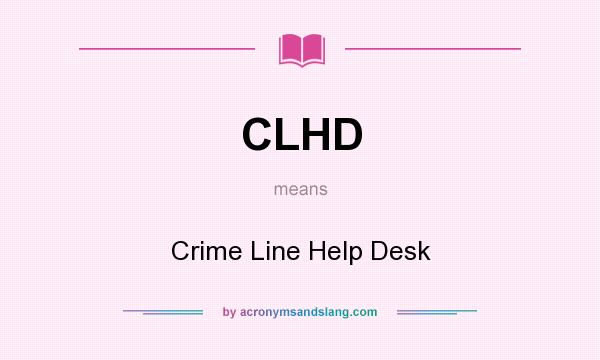 What does CLHD mean? It stands for Crime Line Help Desk
